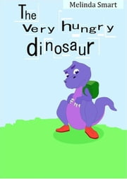 The Very Hungry Dinosaur ebook by Melinda Smart