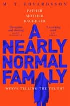 A Nearly Normal Family - A gripping, page-turning thriller with a shocking twist ebook by M. T. Edvardsson