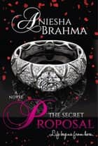 The Secret Proposal - Life begins from here… ebook by Aniesha Brahma