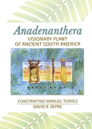Anadenanthera - Visionary Plant of Ancient South America ebook by Constantino M Torres, David B Repke