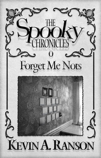 The Spooky Chronicles: Forget Me Nots ebook by Kevin A. Ranson