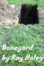 Boneyard ebook by Ray Daley