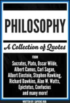 Philosophy: A Collection Of Quotes from Socrates, Plato, Oscar Wilde, Albert Camus, Carl Sagan, Albert Einstein, Stephen Hawking, Richard Dawkins, Alan W. Watts, Epictetus, Confucius And Many More! ebook by Sapiens Hub