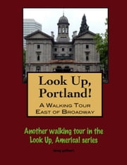 Look Up, Portland, Oregon! A Walking Tour East of Broadway ebook by Doug Gelbert