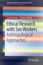 Ethical Research with Sex Workers - Anthropological Approaches eBook by Tiantian Zheng, Susan Dewey