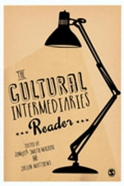 The Cultural Intermediaries Reader ebook by Jennifer Smith Maguire,Julian Matthews