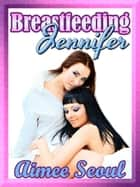 Breastfeeding Jennifer ebook by Aimee Seoul