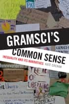 Gramsci's Common Sense - Inequality and Its Narratives ebook by Kate Crehan