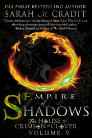 Empire of Shadows - The House of Crimson & Clover Volume 5 ebook by Sarah M. Cradit