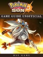 Pokemon Sun Game Guide Unofficial ebook by Hse Game