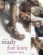 Ready For Love - Complete Collection ebook by Katelyn Skye