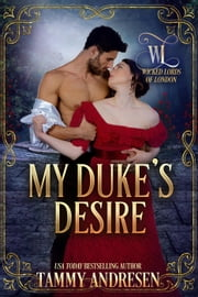 My Duke's Desire - Wicked Lords of London, #4 ebook by Tammy Andresen