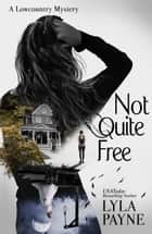 Not Quite Free (A Lowcountry Mystery) ebook by Lyla Payne