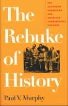 The Rebuke of History ebook by Paul V. Murphy