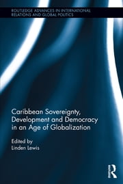 Caribbean Sovereignty, Development and Democracy in an Age of Globalization ebook by Linden Lewis