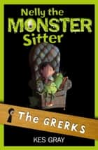 Nelly The Monster Sitter: 01: The Grerks ebook by Kes Gray