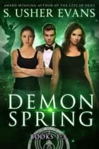 Demon Spring - Books 1-3 電子書 by S. Usher Evans