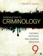 Introduction to Criminology - Theories, Methods, and Criminal Behavior ebook by Dr. Frank E. Hagan