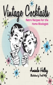Vintage Cocktails - Retro Recipes for the Home Mixologist ebook by Amanda Hallay,David Wolfe