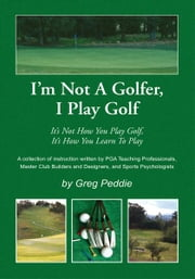 I'm Not A Golfer, I Play Golf ebook by Greg Peddie