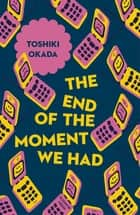The End of the Moment We Had ebook by Toshiki Okada, Sam Malissa