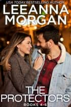 The Protectors Boxed Set (Books 4-6): Three Sweet Small Town Romances ebook by Leeanna Morgan