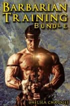 The Barbarian's Training Bundle (Medieval BDSM Erotica / Barbarian Erotica) ebook by Chelsea Chaynes