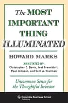 The Most Important Thing Illuminated - Uncommon Sense for the Thoughtful Investor ebook by Howard Marks, Bruce C. Greenwald