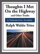 Thoughts I Met on the Highway and Other Truths ebook by Ralph Waldo Trine