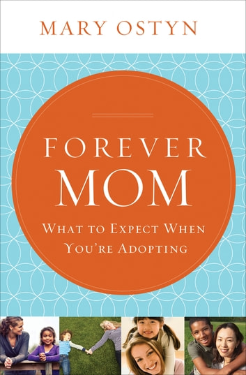 Forever Mom - What to Expect When You're Adopting ebook by Mary Ostyn