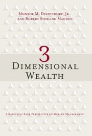 3 Dimensional Wealth: A Radically Sane Perspective On Wealth Management ebook by Monroe M. Diefendorf Jr.,Robert Madden
