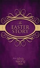 NIV, Easter Story from the Family Reading Bible, eBook eBook by Jeannette Taylor, Doris Wynbeek Rikkers, Zondervan