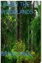 Under The Woodlands ebook by Brick ONeil