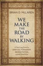 We Make the Road by Walking ebook by Brian D. McLaren