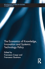 The Economics of Knowledge, Innovation and Systemic Technology Policy ebook by Francesco Crespi,Francesco Quatraro