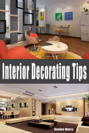 Interior Decorating Tips ebook by Deedee Moore