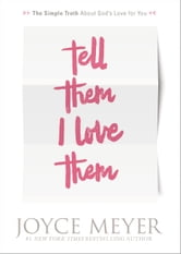 Tell Them I Love Them - Receiving a Revelation of God's Love for You ebook by Joyce Meyer