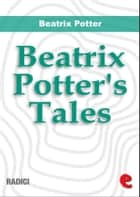 Beatrix Potter's Tales ebook by Beatrix Potter