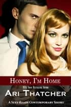 Honey, I'm Home ebook by Ari Thatcher