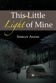 This Little Light of Mine ebook by Shirley Adame