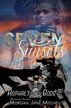Seven Sunsets - Asphalt Gods MC, #2 ebook by Morgan Jane Mitchell