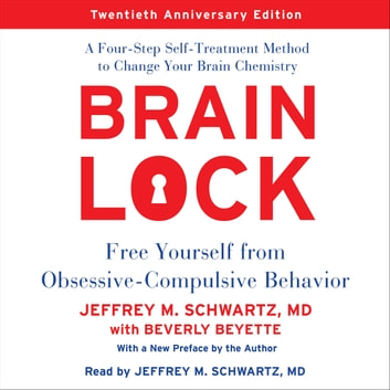 Brain Lock, Twentieth Anniversary Edition - Free Yourself from Obsessive-Compulsive Behavior audiobook by Jeffrey M. Schwartz