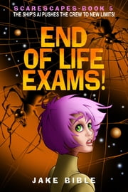 ScareScapes Book Five - End of Life Exams! ebook by Jake Bible