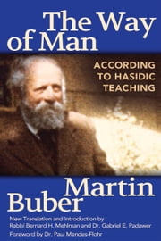 The Way of Man: According to Hasidic Teaching ebook by Martin Buber, Bernard H. Mehlman, Gabriel E. Padawer