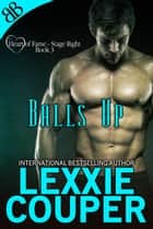 Balls Up ebook by Lexxie Couper