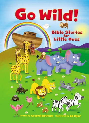 Go Wild! Bible Stories for Little Ones eBook by Crystal Bowman