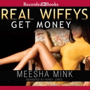 Real Wifeys - Get Money audiobook by Meesha Mink