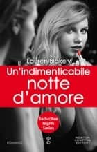 Un'indimenticabile notte d'amore ebook by Lauren Blakely