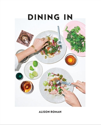 Dining In - Highly Cookable Recipes: A Cookbook eBook by Alison Roman