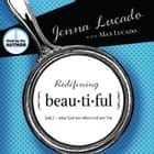 Redefining Beautiful - What God Sees When God Sees You audiobook by Jenna Lucado Bishop, Max Lucado